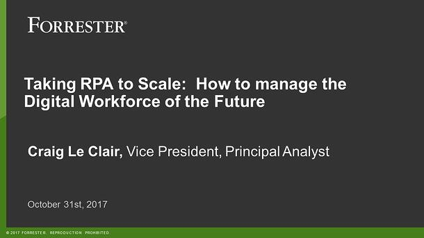 Taking RPA to Scale-How to Manage the Digital Workforce of